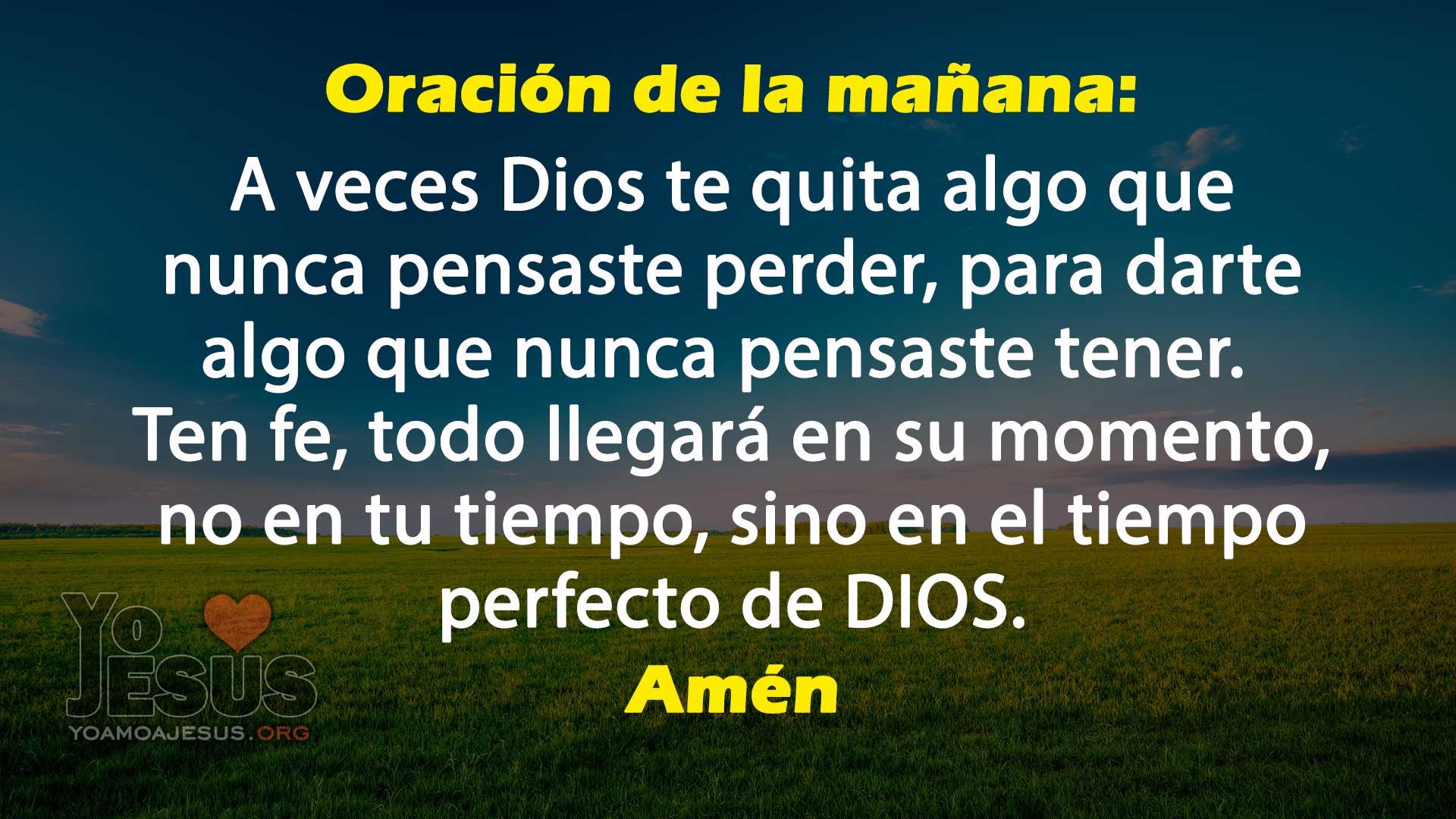 🙏 Oración de la mañana: Ten fe que todo llegará en su momento - Yo ❤️ a Jesús
